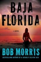 Baja Florida - A Novel ebook by Bob Morris