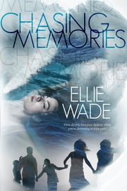 Chasing Memories ebook by Ellie Wade