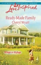 Ready-Made Family (Mills & Boon Love Inspired) (Wings of Refuge, Book 3) eBook by Cheryl Wyatt