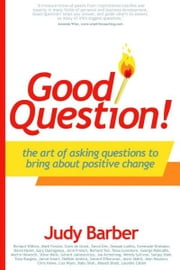 Good Question! The Art of Asking Questions To Bring About Positive Change ebook by Judy Barber