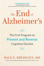 The End of Alzheimer's - The First Program to Prevent and Reverse Cognitive Decline ebook by Dale Bredesen