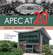 APEC at 20: Recall, Reflect, Remake ebook by K Kesavapany,Hank Lim