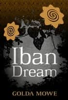 Iban Dream ebook by Golda Mowe