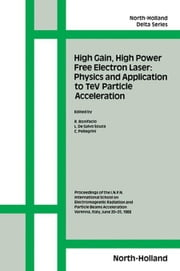 High Gain, High Power Free Electron Laser: Physics and Application to TeV Particle Acceleration ebook by Bonifacio, R.