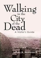 Walking in the City of the Dead ebook by Jeffrey A. Nedoroscik