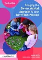 Bringing the Steiner Waldorf Approach to your Early Years Practice ebook by Janni Nicol