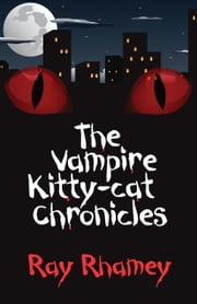 The Vampire Kitty-Cat Chronicles ebook by Ray Rhamey