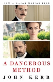 A Dangerous Method - The Story of Jung, Freud and Sabina Spielrein eBook by John Kerr