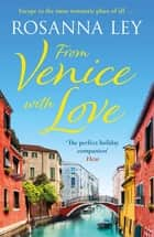 From Venice with Love - escape to the city of love with this year's most enchanting read ebook by Rosanna Ley