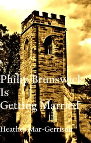 Philip Brunswick Is Getting Married ebook by Heather Mar-Gerrison