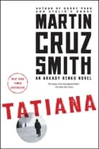 Tatiana - An Arkady Renko Novel ebook by Martin Cruz Smith