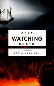 Only Watching North ebook by Lee A Jackson