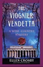 The Viognier Vendetta - A Wine Country Mystery ebook by Ellen Crosby