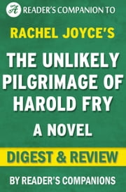 The Unlikely Pilgrimage of Harold Fry: By Rachel Joyce | Digest & Review ebook by Reader Companions