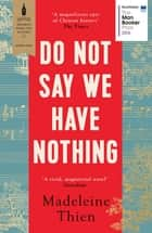 Do Not Say We Have Nothing ebook by Madeleine Thien