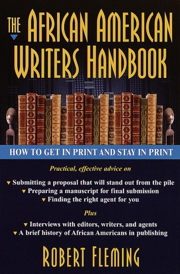 The African American Writer's Handbook - How to Get in Print and Stay in Print ebook by Robert Fleming