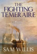The Fighting Temeraire - Legend of Trafalgar (Hearts of Oak Trilogy Vol.1) ebook by Sam Willis