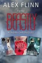 Three Beastly Kendra Chronicles - Beastly, Lindy's Diary, Bewitching ebook by Alex Flinn