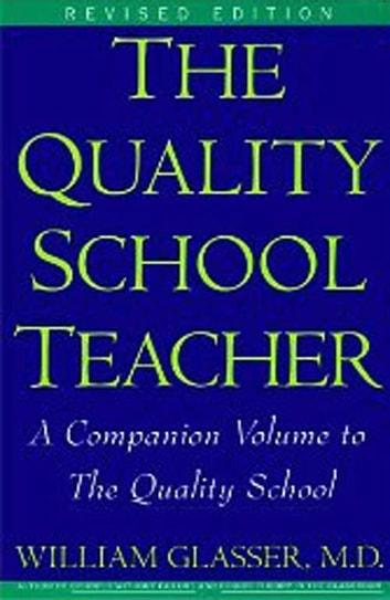 Quality School Teacher RI ebook by William Glasser M.D.
