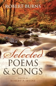 Selected Poems and Songs ebook by Robert Burns,Robert P. Irvine