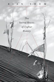 The Sacred Routes of Uyghur History ebook by Rian Thum