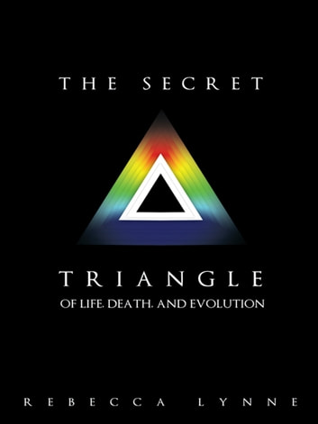 The Secret Triangle - Of Life, Death, and Evolution ebook by Rebecca Lynne