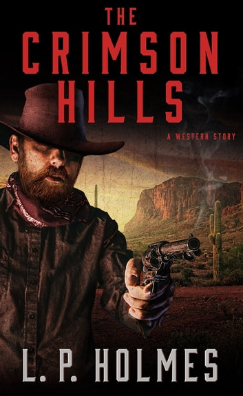The Crimson Hills - A Western Story ebook by L. P. Holmes