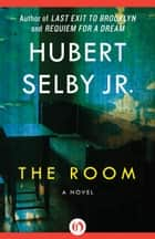 The Room ebook by Hubert Selby Jr.