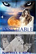 Insatiable: The Werewolves' Challenge - Insatiable, #4 ebook by Rachel E Rice