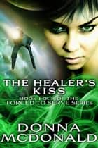 The Healer's Kiss ebook by Donna McDonald
