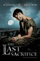 The Last Sacrifice ebook by Hank Hanegraaff, Sigmund Brouwer
