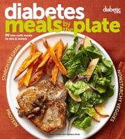 Diabetic Living Diabetes Meals by the Plate - 90 Low-Carb Meals to Mix & Match ebook by Diabetic Living Editors