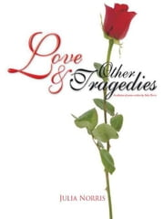 Love & Other Tragedies - A collection of poems written by Julia Norris ebook by Julia Norris