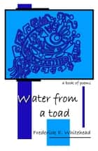 Water from a toad ebook by Frederick E Whitehead