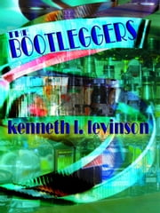 The Bootleggers ebook by Kenneth L. Levinson