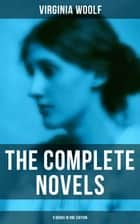 The Complete Novels - 9 Books in One Edition ebook by Virginia Woolf