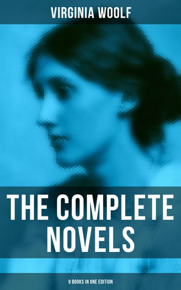 The Complete Novels - 9 Books in One Edition 電子書 by Virginia Woolf