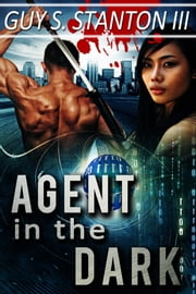 Agent in the Dark ebook by Guy S. Stanton III