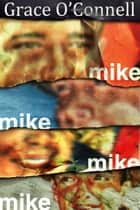 Mike Mike Mike Mike ebook by Grace O'Connell