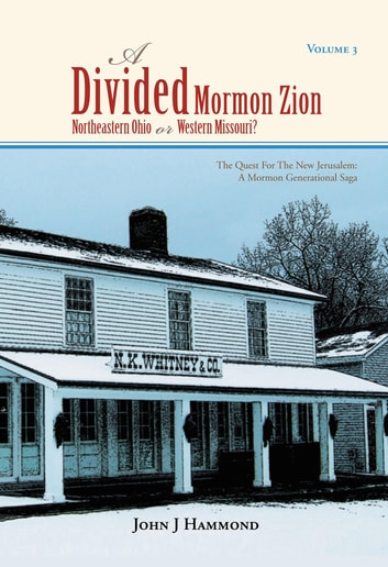 Volume Iii a Divided Mormon Zion: Northeastern Ohio or Western Missouri? ebook by John J Hammond