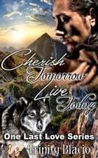Cherish Tomorrow Live Today - One Last Love Series, #1 ebook by Trinity Blacio