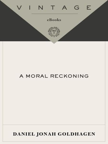 A Moral Reckoning - The Role of the Church in the Holocaust and Its Unfulfilled Duty of Repair ebook by Daniel Jonah Goldhagen