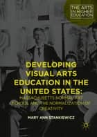 Developing Visual Arts Education in the United States ebook by Mary Ann Stankiewicz