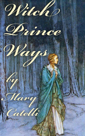 Witch-Prince Ways ebook by Mary Catelli
