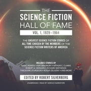 The Science Fiction Hall of Fame, Vol. 1, 1929-1964 - The Greatest Science Fiction Stories of All Time Chosen by the Members of the Science Fiction Writers of America audiobook by Robert A. Heinlein, Arthur C. Clarke, others