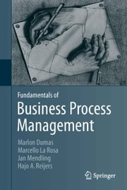 Fundamentals of Business Process Management ebook by Marlon Dumas,Marcello La Rosa,Jan Mendling,Hajo Reijers
