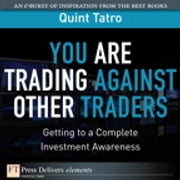 You Are Trading Against Other Traders - Getting to a Complete Investment Awareness ebook by Quint Tatro
