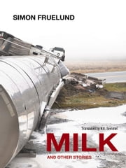 Milk and Other Stories ebook by Simon Fruelund,K.E. Semmel