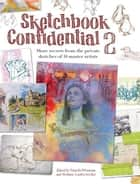 Sketchbook Confidential 2: Enter the secret worlds of 41 master artists ebook by Pamela Wissman,Stefanie Laufersweiler