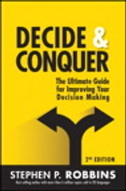 Decide and Conquer - The Ultimate Guide for Improving Your Decision Making ebook by Stephen P. Robbins